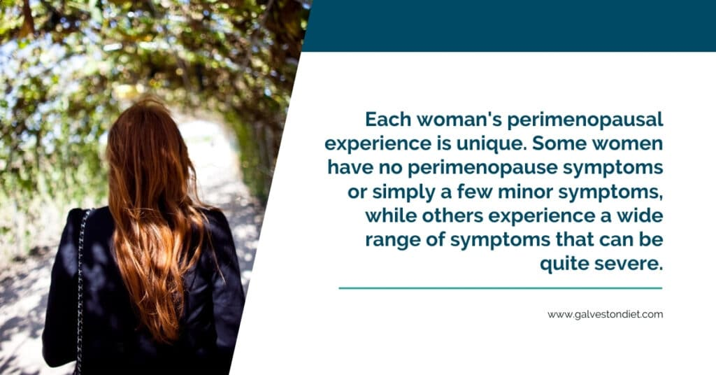 """Image of a woman's back as she walks through a tunnel of trees next to a text that reads, """"Each woman's perimenopausal experience is unique. Some women have no perimenopause symptoms or simply a few minor symptoms, while others experience a wide range of symptoms that can be quite severe."""""""
